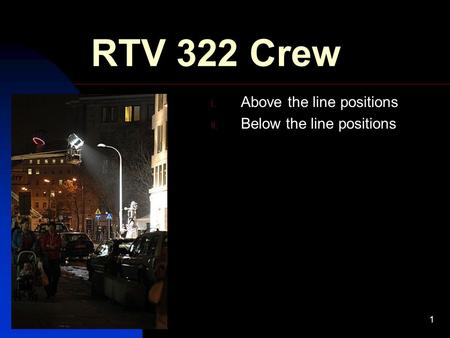 8/29/20151 RTV 322 Crew I. Above the line positions II. Below the line positions.