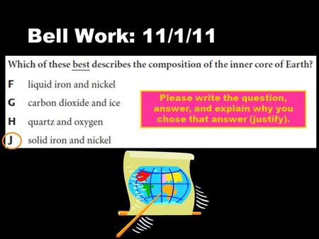 Bell Work: 11/1/11 Please write the question, answer, and explain why you chose that answer (justify).