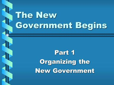 The New Government Begins