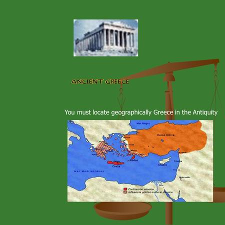 You must locate geographically Greece in the Antiquity.