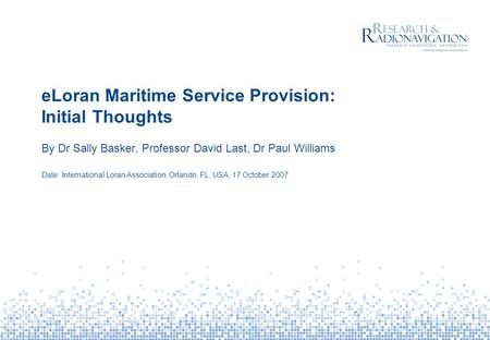 ELoran Maritime Service Provision: Initial Thoughts By Dr Sally Basker, Professor David Last, Dr Paul Williams Date: International Loran Association, Orlando,