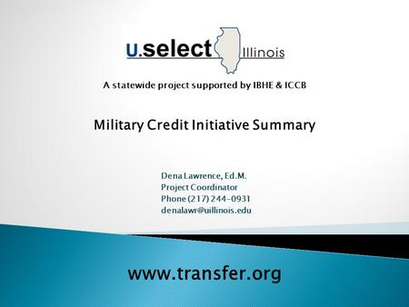 A statewide project supported by IBHE & ICCB Dena Lawrence, Ed.M. Project Coordinator Phone (217) 244-0931  Military.