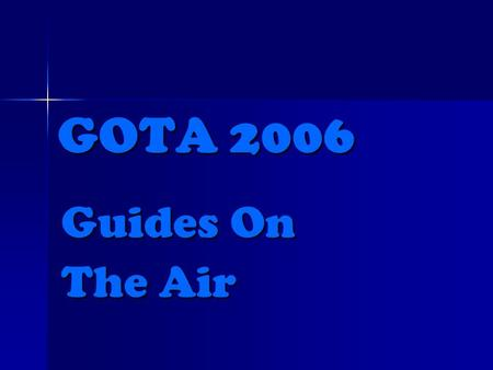 GOTA 2006 Guides On The Air. A FUN WEEKEND  Learn different forms of technology  Learn about communications  Have a go  Have FUN!