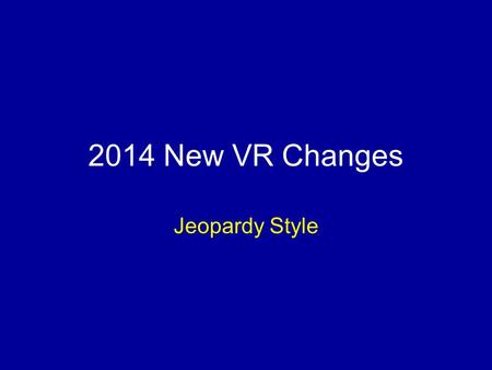 2014 New VR Changes Jeopardy Style. Jeopardy Rules Team #1 will choose a question. Team #1 will get the first chance to answer the question, earning points.