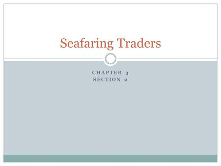 Seafaring Traders Chapter 3 Section 2.