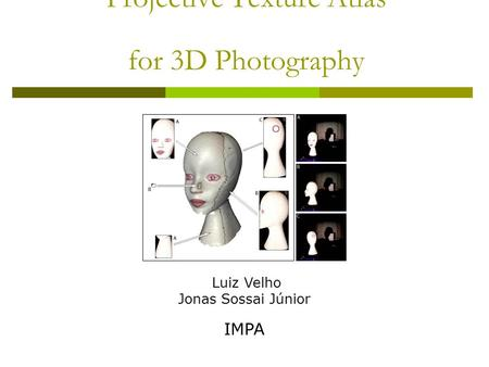 Projective Texture Atlas for 3D Photography Jonas Sossai Júnior Luiz Velho IMPA.