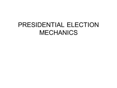 PRESIDENTIAL ELECTION MECHANICS. The Franchise: 1789 Under the original constitution, who had the right to vote? –for U.S. House? –for U.S. Senate? –for.