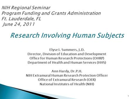 Research Involving Human Subjects Elyse I. Summers, J.D. Director, Division of Education and Development Office for Human Research Protections (OHRP) Department.