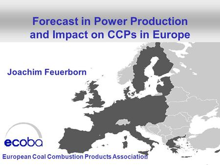 1V Int. Scientific and Practical Workshop Ashes from TPPS, April 24/25, 2014, Moscow, Russia Forecast in Power Production and Impact on CCPs in Europe.