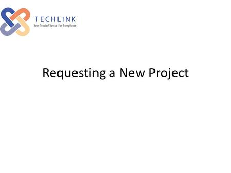 Requesting a New Project. Type in TechLink's website address using your web browser: