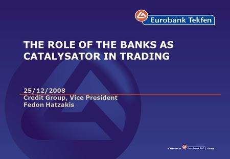 THE ROLE OF THE BANKS AS CATALYSATOR IN TRADING 25/12/2008 Credit Group, Vice President Fedon Hatzakis.