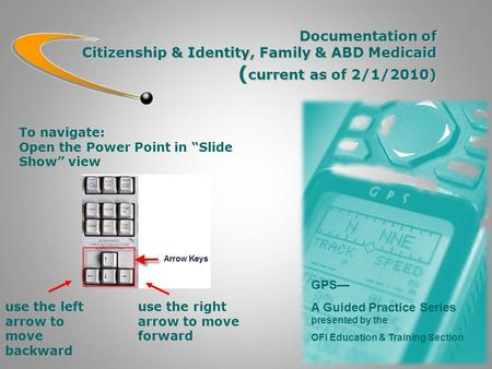 Documentation of Citizenship & Identity, Family & ABD Medicaid ( current as of 2/1/2010) GPS— A Guided Practice Series presented by the OFI Education &