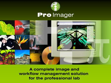 Pro Imager A complete image and workflow management solution for the professional lab.