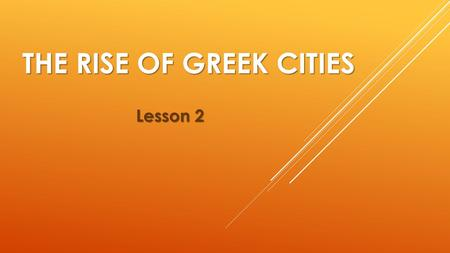 THE RISE OF GREEK CITIES Lesson 2. VOCABULARY  Polis  Acropolis  Agora  Citizen  Oligarchy  Monarchy  Democracy  colony Athens Sparta Mount Olympus.