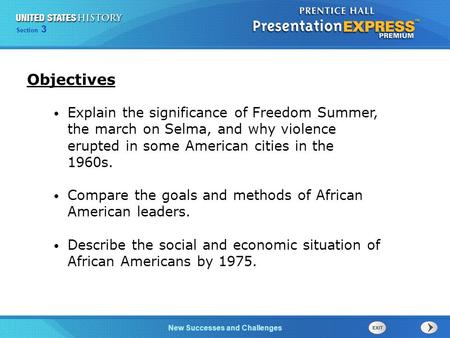 Objectives Explain the significance of Freedom Summer, the march on Selma, and why violence erupted in some American cities in the 1960s. Compare the goals.