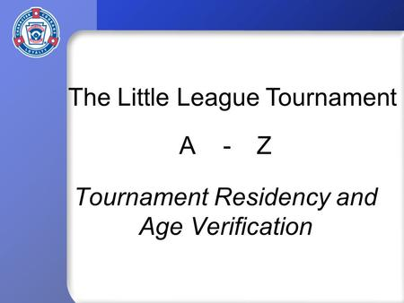 Tournament Residency and Age Verification The Little League Tournament A-Z.