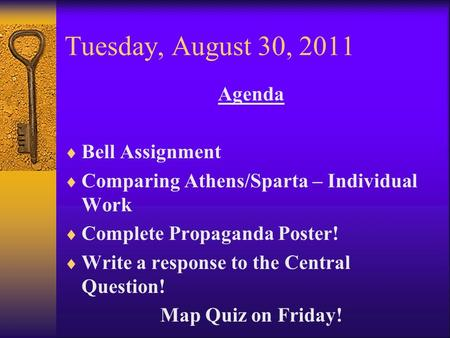 Tuesday, August 30, 2011 Agenda  Bell Assignment  Comparing Athens/Sparta – Individual Work  Complete Propaganda Poster!  Write a response to the Central.