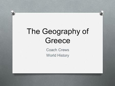 The Geography of Greece Coach Crews World History.