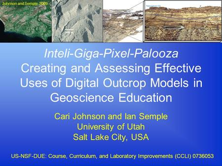 Inteli-Giga-Pixel-Palooza Creating and Assessing Effective Uses of Digital Outcrop Models in Geoscience Education Cari Johnson and Ian Semple University.