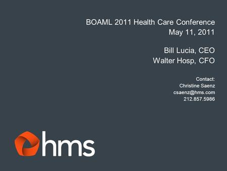 BOAML 2011 Health Care Conference May 11, 2011 Bill Lucia, CEO Walter Hosp, CFO Contact: Christine Saenz 212.857.5986.