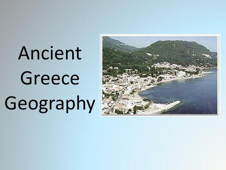 Ancient Greece Geography. Chapter 8.1 - Ancient Greece.