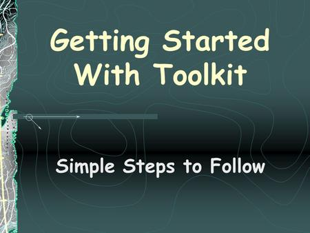 Getting Started With Toolkit Simple Steps to Follow.