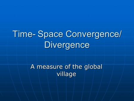Time- Space Convergence/ Divergence