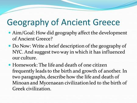 Geography of Ancient Greece Aim/Goal: How did geography affect the development of Ancient Greece? Do Now: Write a brief description of the geography of.