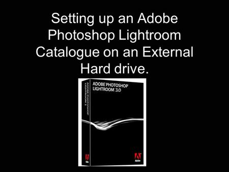 Setting up an Adobe Photoshop Lightroom Catalogue on an External Hard drive.