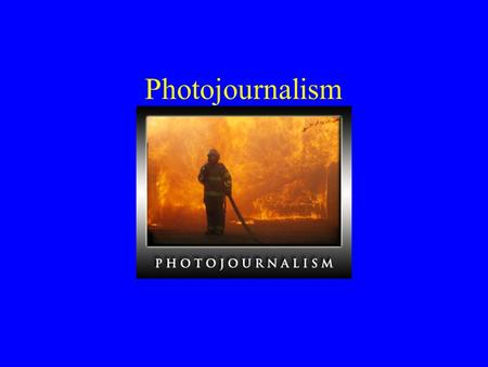 Photojournalism. Goal of Photojournalism Selecting story telling photographs that can convey the fullest, most accurate sense of the situation photographed.