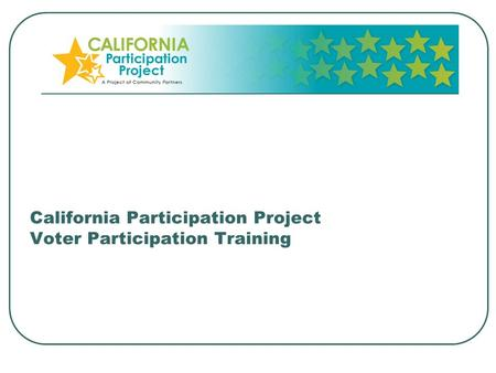 California Participation Project Voter Participation Training.