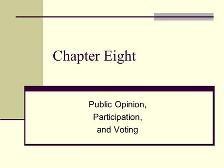 Chapter Eight Public Opinion, Participation, and Voting.