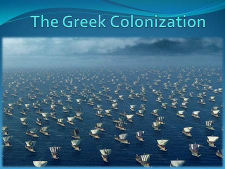 The first colonization The first Greek colonization happened between XII and IX century b.C.. It was caused by Dorians' invasion, an Indoeuropean population.