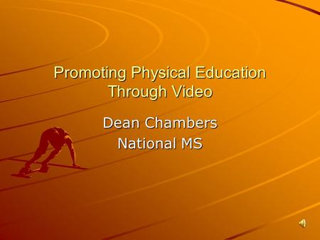 Promoting Physical Education Through Video Dean Chambers National MS.