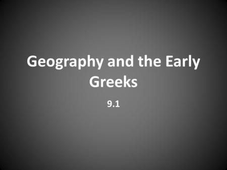 Geography and the Early Greeks 9.1. Greece: Physical Greece is a land of rugged mountains, rocky coastlines, and beautiful islands. The trees you see.