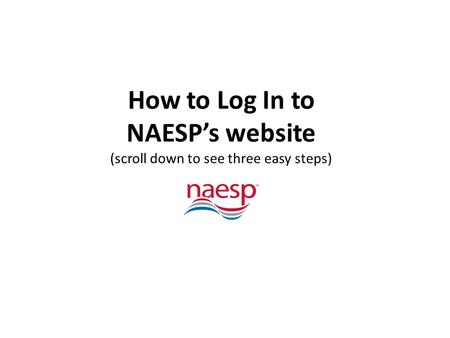 How to Log In to NAESP's website (scroll down to see three easy steps)