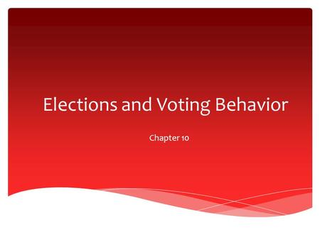 Elections and Voting Behavior Chapter 10.  Voting ballots  Technology has improved  Problems have raised  Florida  2000  Elections  Legitimacy.