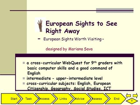 StartTaskProcessLinksAdviceAssessEnd T European Sights to See Right Away - European Sights Worth Visiting – designed by Mariana Sava a cross-curricular.