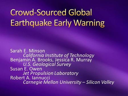 Sarah E. Minson California Institute of Technology Benjamin A. Brooks, Jessica R. Murray U.S. Geological Survey Susan E. Owen Jet Propulsion Laboratory.
