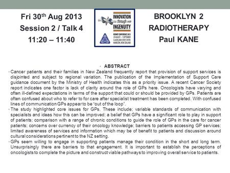 BROOKLYN 2 RADIOTHERAPY Paul KANE Fri 30 th Aug 2013 Session 2 / Talk 4 11:20 – 11:40 ABSTRACT Cancer patients and their families in New Zealand frequently.