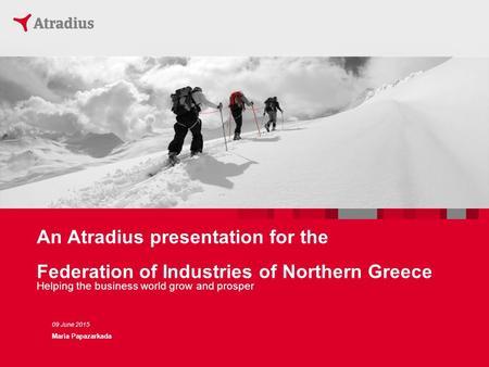 An Atradius presentation for the Federation of Industries of Northern Greece Helping the business world grow and prosper 09 June 2015 Maria Papazarkada.