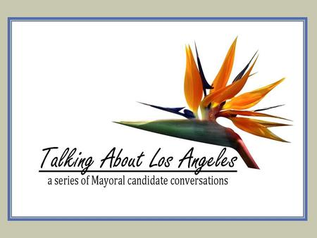 Proposal for Talking about Los Angeles: A dialogue with the next mayor A project of the Southwest Voter Registration Education Project/ Cerrell Associates.