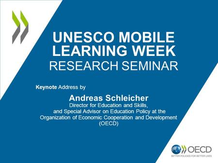 UNESCO MOBILE LEARNING WEEK RESEARCH SEMINAR Keynote Address by Andreas Schleicher Director for Education and Skills, and Special Advisor on Education.