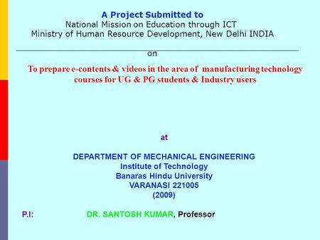 To prepare e-contents & videos in the area of manufacturing technology courses for UG & PG students & Industry users at DEPARTMENT OF MECHANICAL ENGINEERING.