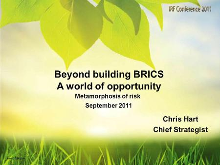 Beyond building BRICS A world of opportunity September 2011 Chris Hart Chief Strategist Ave E CW DSAI Metamorphosis of risk.