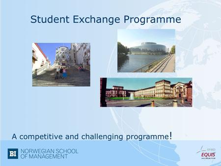 Student Exchange Programme A competitive and challenging programme !
