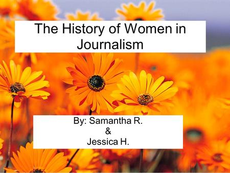 The History of Women in Journalism By: Samantha R. & Jessica H.