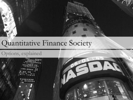 Quantitative Finance Society Options, explained. State of the Markets What's been going on?