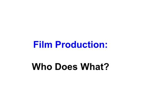 Film Production: Who Does What?.