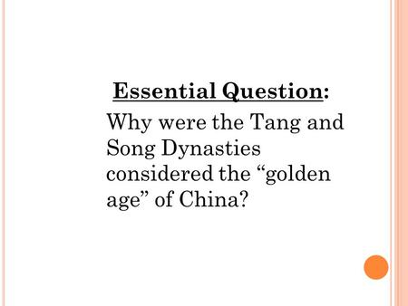 "Essential Question: Why were the Tang and Song Dynasties considered the ""golden age"" of China?"